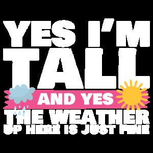 Ja, ich bin groß und ja, das Wetter hier oben ist gut