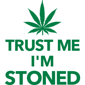 Trust me I'm stoned