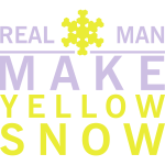 Real man make yellow snow