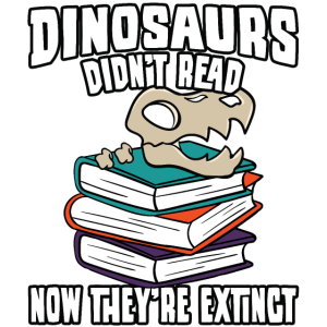 Dinosaurs Didn't Read They're Extinct