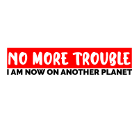 No More Trouble