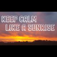 Keep Calm Like a Sunrise