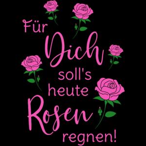 Für dich soll's heute Rosen regnen