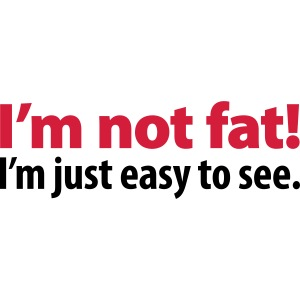 i'm not fat i'm just easy to see Bierbauch essen