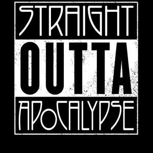 Straight Outta Apocalypse Fanshirt T-Shirt