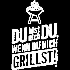 GRILL, DU BIST NICH DU WENN DU NICH GRILLST!
