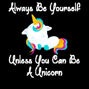 Sei immer du selbst, es sei denn, du kannst ein Einhorn sein