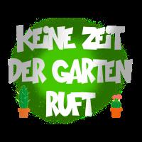 KEINE ZEIT DER GARTEN RUFT