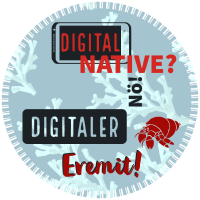 Digital native? Nein, digitaler Eremit!