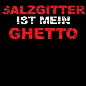 Salzgitter ist mein Ghetto Spruch Geschenk
