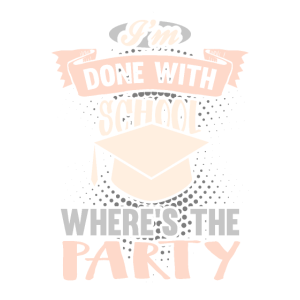 I'm Done With School Last Day Of School Party