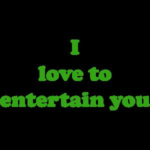 I love to entertain you (grün)