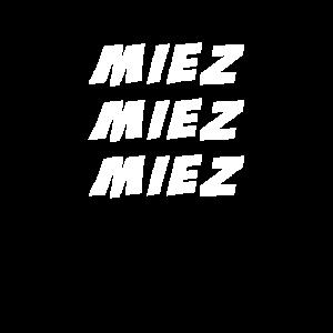 miez miez miez Mieze Miezekatze