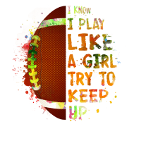 I Know I Play Like a Girl Soccer Colourful