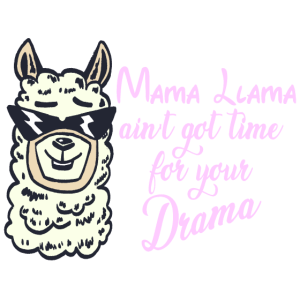 Mama Llama ain t got time for your Drama Geschenk
