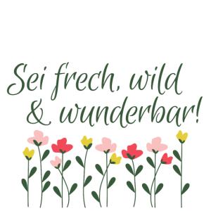Sei frech, wild und wundervoll!