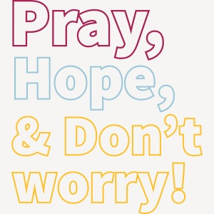 pray hope & don't wory