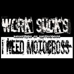 work sucks # Monsters of Motocross