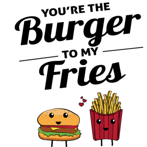 The burger to my fries