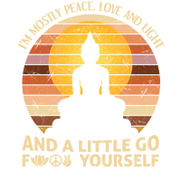 I'm Mostly Peace Love Light And A Little Go Yoga