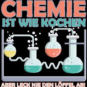 Chemie ist wie kochen aber leck nie den löffel ab!