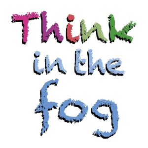 Think in the fog
