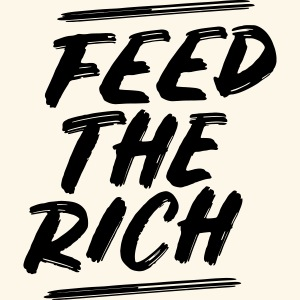 Feed the rich