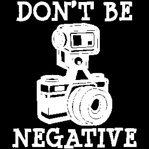 DONT BE NEGATIVE PHOTOGRAPHY - Fotograf - Shirt