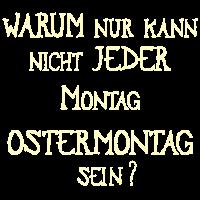 Warum kann nicht jeder Montag Ostermontag sein? ☺