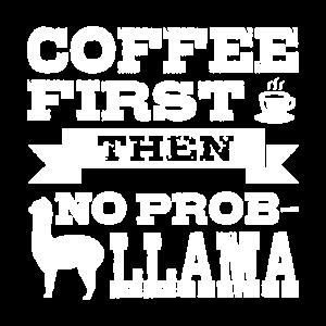 Kaffee First Then No Prob-llama Lustig Geschenk