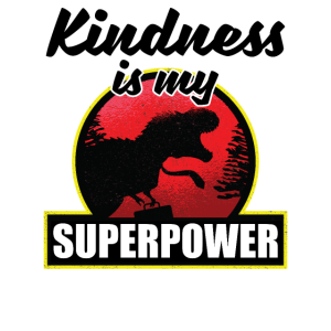 T-Rex Kindness is my Superpower