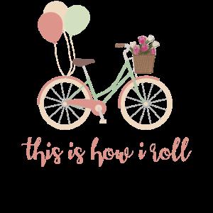 This Is How I Roll Frauen Blumen Fahrrad Ballons