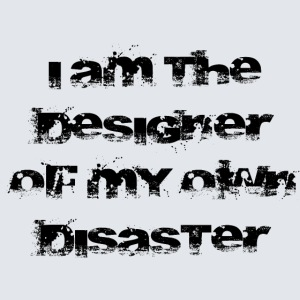 Disaster - i am the designer of my own disaster