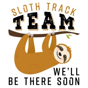 Sloth Track Team We'll Be There Soon