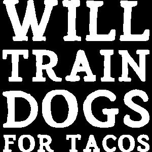 Trainiert Hunde für Tacos Funny Dog Trainer Gift