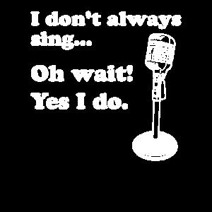 Ich singe nicht immer Oh warte ja ich tue