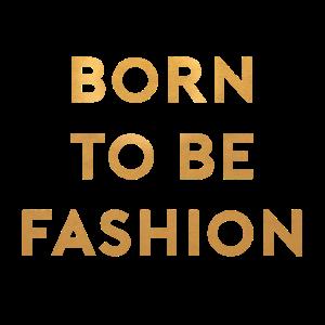 Born to be Fashion