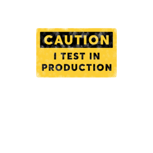 I test in Production Caution Sign Developer Shirt
