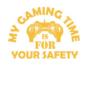 My gaming time is for your safety