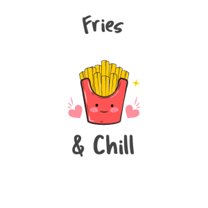 Fries & Chill Fritten Pommes Frittes