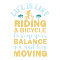Life is Like Riding a Bicycle - Keep Moving