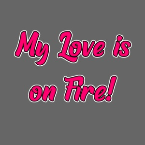 My Love is on Fire