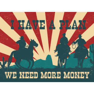Western I have a plan we need more money