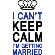 I CAN'T KEEP CALM I'm getting MARRIED (1c or 2c)