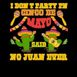 I Don t Party On Cinco De Mayo Said No Juan Ever