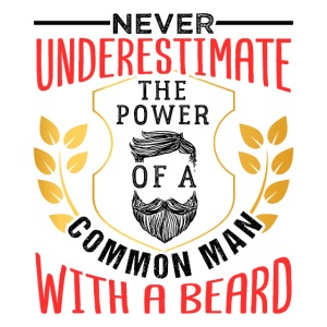 The Power Of A Common Man With A Beard Funny Gifta