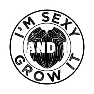 I'm Sexy And I Grow It Funny Beard Quotes Gift