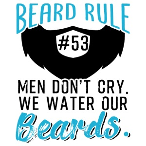 Men Don't Cry We Water Our Beards