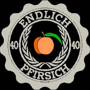 40 Endlich Pfirsich | 40. Geburtstag Geschenk Gag