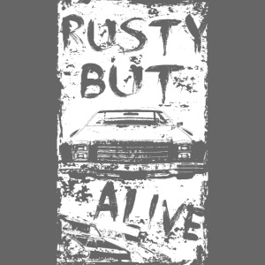 RUSTY BUT ALIVE